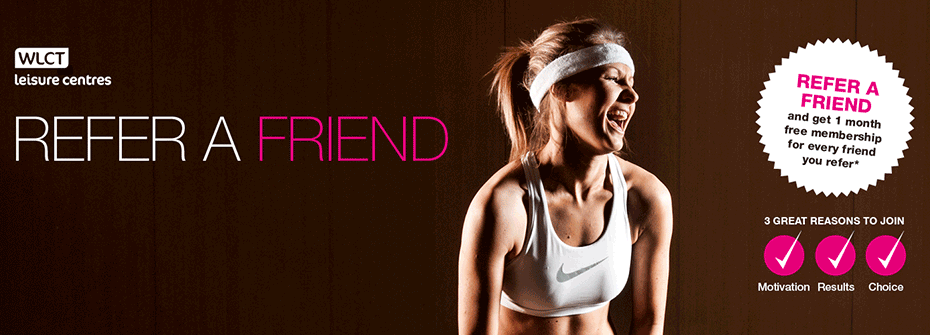 Member? Refer a friend at WLCT Leisure Centres and get one month free!